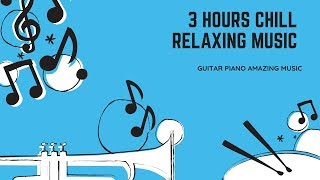 3 HOURS FREE relaxing meditation music 2019 guitar violent piano