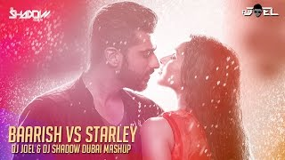 Baarish vs Starley | Half Girlfriend | DJ Shadow Dubai & DJ Joel Mashup