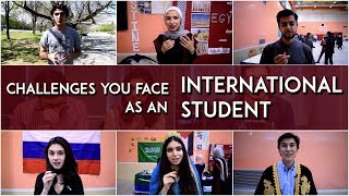 CHALLENGES you face as an INTERNATIONAL STUDENT
