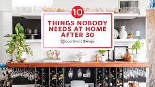 10 Things Nobody Needs At Home After 30 | Apartment Therapy