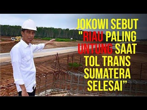 Berita Terkini Hari Ini ! Jokowi Sebut Riau Paling Untung saat Tol Trans Sumatera Rampung
