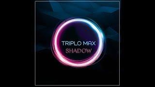 Triplo Max   Shadow (10h Version)