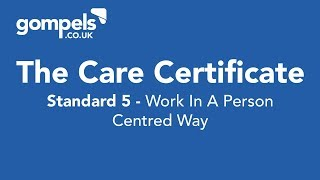 The Care Certificate - Standard 5 - Work In A Person Centred Way