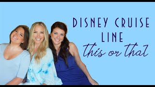DISNEY CRUISE LINE THIS OR THAT!