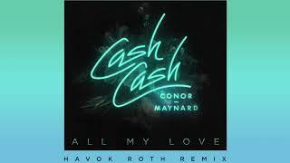 Cash Cash - All My Love (feat. Conor Maynard) [Havok Roth Remix]
