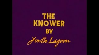 "Youth Lagoon - ""The Knower"" (Official Audio)"
