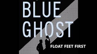 BLUE GHOST Float Feet First