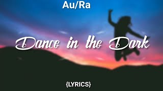AuRa   Dance In The Dark (Lyric Video)