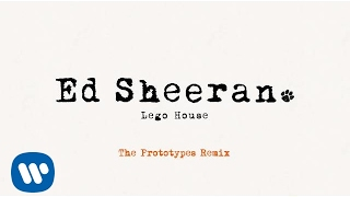 Ed Sheeran – Lego House (The Prototypes Remix) [Official]