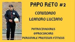 PAPO RETO #2 COM LEANDRO LUCIANO