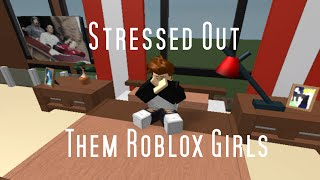 Stressed Out By Twenty One Pilots | Them Roblox Girls