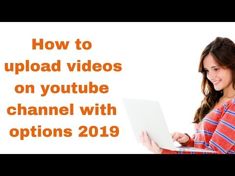 How to upload videos on youtube channel with options 2019