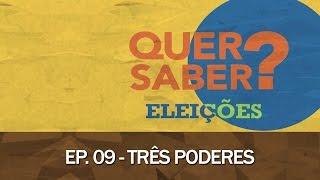 Quer Saber - Episódio 09: TRÊS PODERES