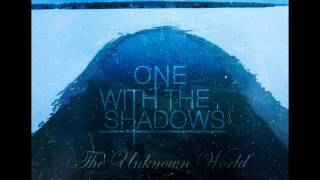 One With The Shadows - Unknown World (TEASER)