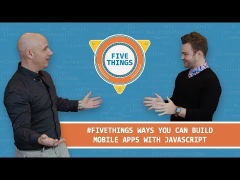 #FiveThings Ways You Can Build Mobile Apps with JavaScript