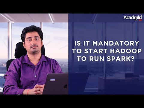 Is It Mandatory to Start Hadoop to Run Spark Application | Hadoop Interview Questions and Answers