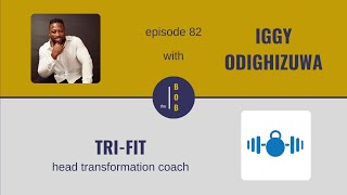 # 82. | Iggy Odighizuwa, Part 1 | You gotta get it in where you can fit it in