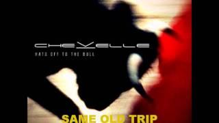 Same Old Trip - Chevelle