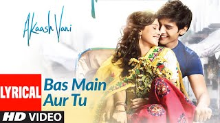 Akaash Vani: Bas Main Aur Tu Lyrical | Kartik Aaryan,Nushrat Bharucha |Nikhil D,Hitesh S, Luv Ranjan - Download this Video in MP3, M4A, WEBM, MP4, 3GP