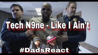 TECH WAS FLEXING !! | TECH N9NE X LIKE I AIN'T | REACTION | DADS REACT
