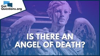 Is there an angel of death?   GotQuestions.org