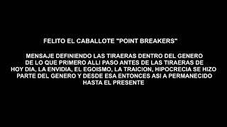 Felito El Caballote POINT BREAKERS Bienvenido La Tiraera Dentro Del Genero Envidia, Hipocrecia