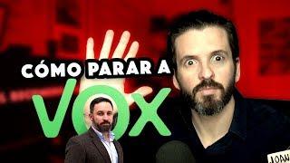Cómo parar a VOX ✋🏻🛑