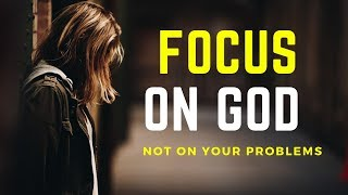 Focus On God, Not Your Problems [Christian Motivation 2020]
