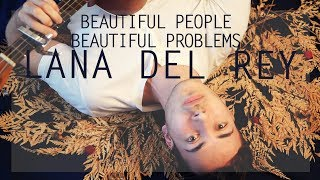 Lana del Rey - Beautiful People Beautiful Problems (Acoustic Cover)