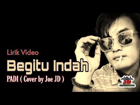 (Lirik VIDEO) Begitu Indah - PADI •• Cover by Joe JD