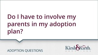Adoption Questions: Do I have to involve my parents in my adoption plan?