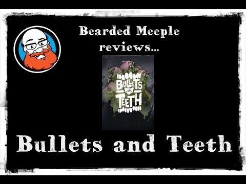 Bearded Meeple reviews : Bullets and Teeth