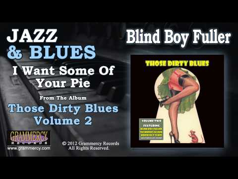 Blind Boy Fuller - I Want Some Of Your Pie
