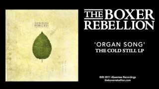 The Boxer Rebellion - Organ Song (The Cold Still LP)
