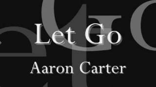 Let Go - Aaron Carter [LYRICS*]