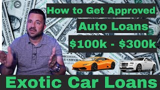 How To Get a 100k -300k Auto Loan (Exotic Car  Classic Car Highline Car Financing)