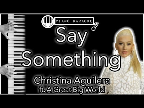 Say Something  - A Great Big World ft. Christina Aguilera - Piano Karaoke Instrumental