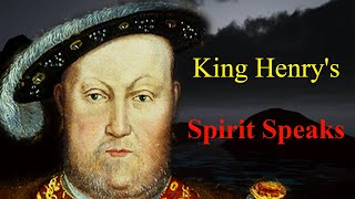 King Henry VIII Speaks To Me Through The Spirit Box