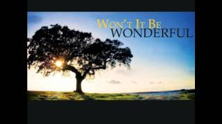 Won't it be Wonderful There - Heartland Baptist Bible College