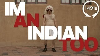 I'm An Indian Too - The 1491s