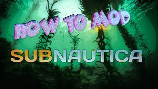 How to Mod Subnautica