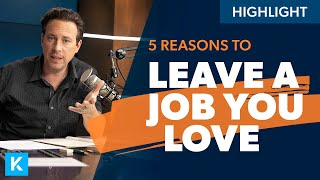 5 Reasons to Leave a Job You LOVE!