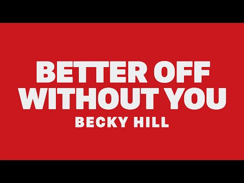 Becky Hill - Better Off Without You (feat. Shift K3Y) [Lyrics]