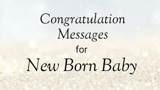Congratulations wishes for newborn baby. Newborn baby wishes. Congratulations messages for newborn