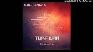 Goblins from Mars - Turf War (Original Mix) [FREE DOWNLOAD]