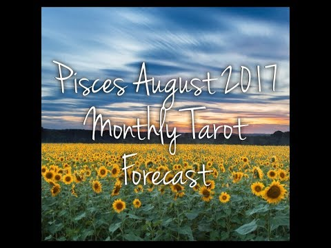 Pisces August 2017 Monthly Tarot Forecast