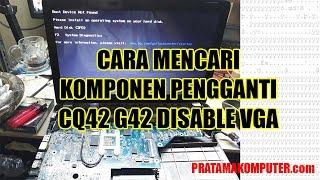 Cara Mencari Komponen Pengganti CQ42 G42 DISABLE VGA