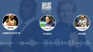 LeBron without AD, Patriots, Packers (7.29.20)   UNDISPUTED Audio Podcast