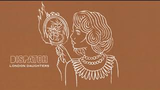 """Dispatch - """"London Daughters"""" [Official Audio]"""