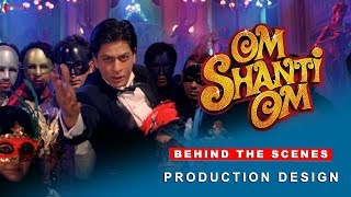 Om Shanti Om | Behind The Scenes | Production Design | Shah Rukh Khan